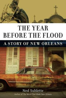 The Year Before the Flood: A Story of New Orleans