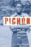 Pichón: Race and Revolution in Castro's Cuba: A Memoir