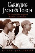 Carrying Jackie's Torch: The Players Who Integrated Baseballand America