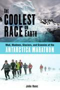 The Coolest Race on Earth: Mud, Madmen, Glaciers, and Grannies at the Antarctica Marathon