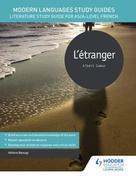 Modern Languages Study Guides: L??tranger: Literature Study Guide for AS/A-level French