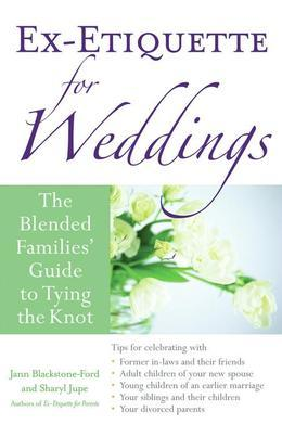 Ex-Etiquette for Weddings: The Blended Families' Guide to Tying the Knot