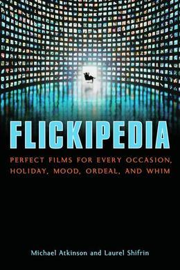 Flickipedia: Perfect Films for Every Occasion, Holiday, Mood, Ordeal, and Whim