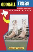 Oddball Texas: A Guide to Some Really Strange Places