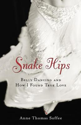 Snake Hips: Belly Dancing and How I Found True Love