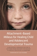 Attachment-Based Milieus for Healing Child and Adolescent Developmental Trauma