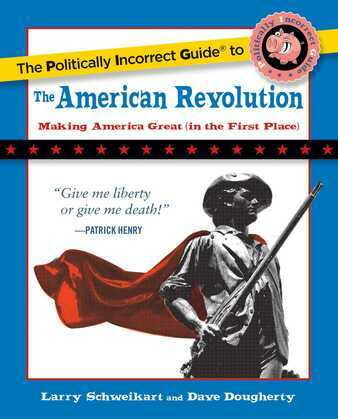 The Politically Incorrect Guide to the American Revolution