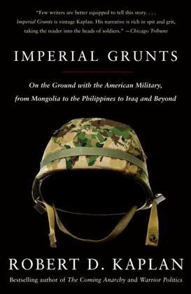 Imperial Grunts: On the Ground with the American Military, from Mongolia to the Philippines to Iraq and Beyond