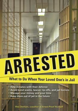 Arrested: What to Do When Your Loved One's in Jail