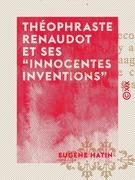 "Théophraste Renaudot et ses ""innocentes inventions"""