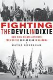 Fighting the Devil in Dixie: How Civil Rights Activists Took on the Ku Klux Klan in Alabama