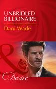 Unbridled Billionaire (Mills & Boon Desire)