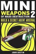 John Austin - Mini Weapons of Mass Destruction 2: Build a Secret Agent Arsenal