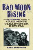 Hank Bordowitz - Bad Moon Rising: The Unauthorized History of Creedence Clearwater Revival