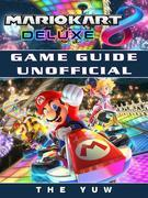 Mario Kart 8 Deluxe Game Guide Unofficial