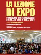 La lezione di Expo. Comunicare con i grandi eventi da Milano 2015 a Dubai 2020. Prefazione di Giuseppe Sala