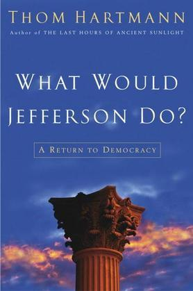 What Would Jefferson Do?: A Return to Democracy