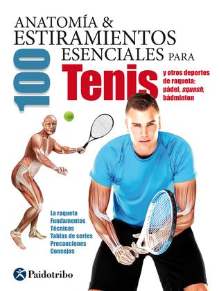 Anatomía & 100 estiramientos para tenis