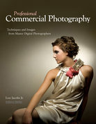 Professional Commercial Photography: Techniques and Images from Master Digital Photographers