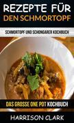 Rezepte Für Den Schmortopf: Schmortopf Und Schongarer Kochbuch (Das Große One Pot Kochbuch)