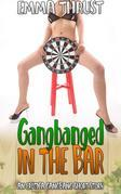 Gangbanged in the Bar: A NonCon Rough Gangbang Bareback Humiliation Degradation Erotica Short Story