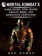 Mortal Kombat X Game Guide, Tips, Hacks Cheats, Mods, APK Download Unofficial