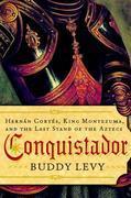 Conquistador: Hernan Cortes, King Montezuma, and the Last Stand of the Aztecs