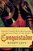 Conquistador: Hernan Cortes, King Montezuma, and the Last Stand of the Aztecs