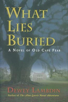 What Lies Buried: A Novel of Old Cape Fear