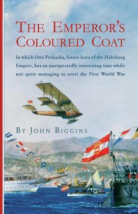 The Emperor's Coloured Coat: In Which Otto Prohaska, Hero of the Habsburg Empire, Has an Interesting Time While Not Quite Managin