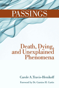 Passings: Death, Dying, and Unexplained Phenomena
