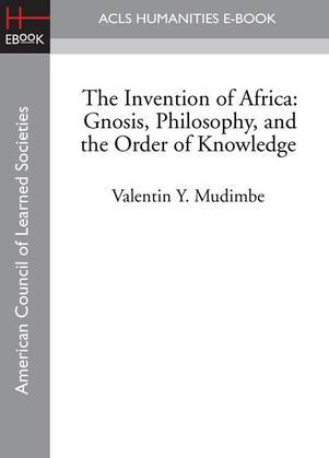 The Invention of Africa: Gnosis, Philosophy, and the Order of Knowledge