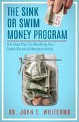 The Sink or Swim Money Program: A 6-Step Plan for Teaching Your Teens Financial Responsibility