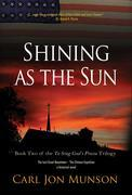 "Shining as the Sun: Book Two of the ""To Sing God's Praise"" Trilogy"