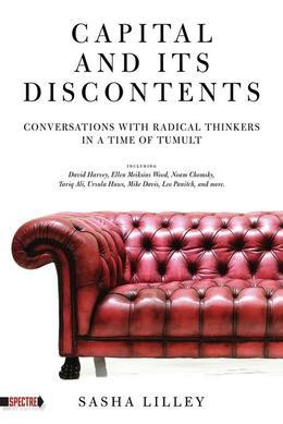 Capital and Its Discontents: Conversations with Radical Thinkers in a Time of Tumult