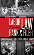 Labor Law for the Rank &amp; Filer: Building Solidarity While Staying Clear of the Law