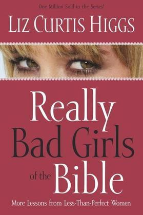 Really Bad Girls of the Bible: More Lessons from Less-Than-Perfect Women