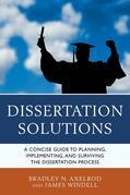 Dissertation Solutions: A Concise Guide to Planning, Implementing, and Surviving the Dissertation Process