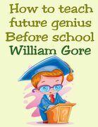How to Teach Future Genius. Before School.