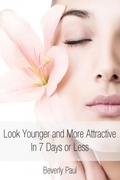 Look Younger and More Attractive In 7 Days or Less