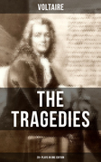 The Tragedies of Voltaire (20+ Plays in One Edition)