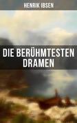 Die berühmtesten Dramen von Henrik Ibsen (Vollständige deutsche Ausgaben)