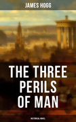THE THREE PERILS OF MAN (Historical Novel )