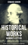 "EDWARD GIBBON: Historical Works, Memoirs & Letters (Including ""The History of the Decline and Fall of the Roman Empire"")"