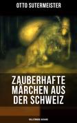 Zauberhafte Märchen aus der Schweiz (Vollständige Ausgabe)
