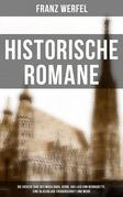 Historische Romane: Die vierzig Tage des Musa Dagh, Verdi, Das Lied von Bernadette, Eine blassblaue Frauenschrift und mehr (Vollständige Ausgaben)