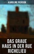 Das graue Haus in der Rue Richelieu (Vollständige Ausgaben)