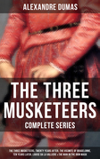 THE THREE MUSKETEERS - Complete Series: The Three Musketeers, Twenty Years After, The Vicomte of Bragelonne, Ten Years Later, Louise da la Valliere & The Man in the Iron Mask