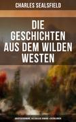 Die Geschichten aus dem Wilden Westen: Abenteuerromane, Historische Romane & Erzählungen