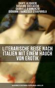 Literarische Reise nach Italien mit einem Hauch von Erotik (Ausgewählte Dichtungen, Erzählungen & Novellen)